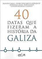 40 Datas que Fizeram a História da Galiza (Portuguese Edition)