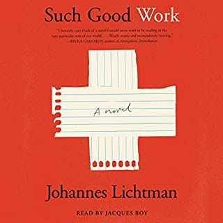 Such Good Work     A Novel              Written by:                                                                                                                                 Johannes Lichtman                               Narrated by:                                                                                                                                 Jacques Roy                      Length: 6 hrs and 30 mins     Not rated yet     Overall 0.0