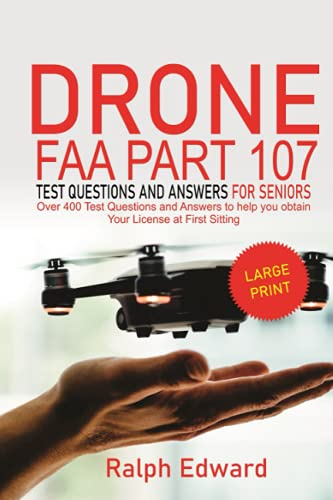 Drone FAA Part 107 Test Questions and Answers For Seniors: Over 400 Test Questions and Answers to help you obtain Your License at First Sitting