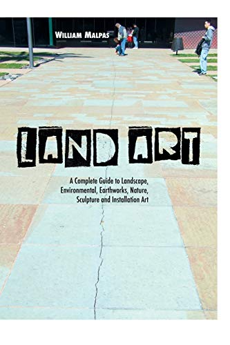 Compare Textbook Prices for Land Art: A Complete Guide To Landscape, Environmental, Earthworks, Nature, Sculpture and Installation Art Sculptors 4 Edition ISBN 9781861714381 by Malpas, William
