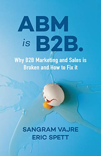 AB Is B2B.: Why B2B Marketing and Sales is Broken and How to Fix it
