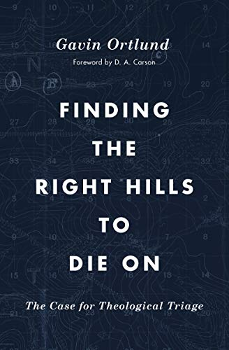 Compare Textbook Prices for Finding the Right Hills to Die On: The Case for Theological Triage The Gospel Coalition  ISBN 9781433567421 by Ortlund, Gavin,D.A. Carson