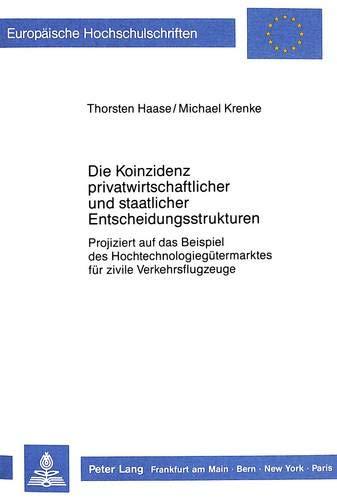 Die Koinzidenz privatwirtschaftlicher und staatlicher Entscheidungsstrukturen: Projiziert auf das Beispiel des Hochtechnologiegütermarktes für zivile ... / Série 5: Sciences économiques, Band 920)