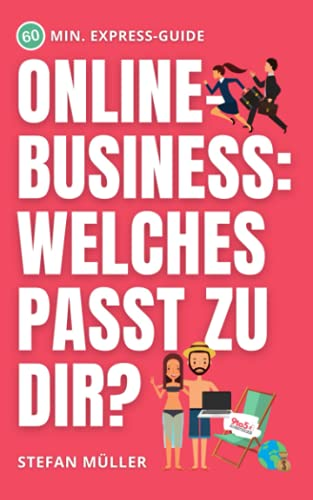 Welches Online-Business passt zu dir? Einsteiger Modelle im direkten Vergleich: Inkl. erprobten 2 Min. Online-Test und individuellem Feedback direkt vom Experten