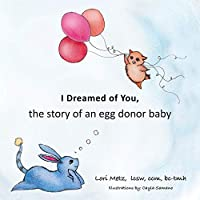 I Dreamed of You: the story of an egg donor baby