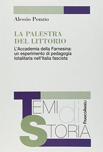 La palestra del Littorio. L'Accademia della Farnesina: un esperimento di pedagogia totalitaria nell'Italia fascista