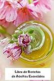 Libro de Recetas de Aceites Esenciales: Cuaderno Para Apuntar tus Recetas de Aceites Esenciales | 110 Páginas para Apuntar tus Recetas de Aromaterapia | Mira El Interior | Tamaño A5