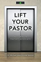 Lift Your Pastor: Becoming a Pastor's Advocate