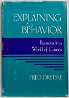 Explaining Behavior: Reasons in a World of Causes (Representation and Mind Series)