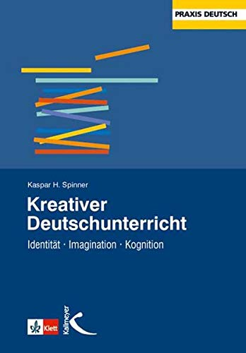 Kreativer Deutschunterricht: Identität - Imagination - Kognition