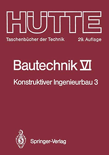 Bautechnik: Konstruktiver Ingenieurbau 3: Massiv- und Stahlbau (Hütte - Taschenbücher der Technik, 6, Band 6)