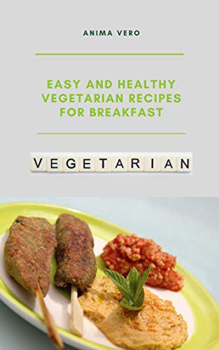 Easy and Healthy Vegetarian Recipes for Breakfast (Vegetarian Nook Book 1)