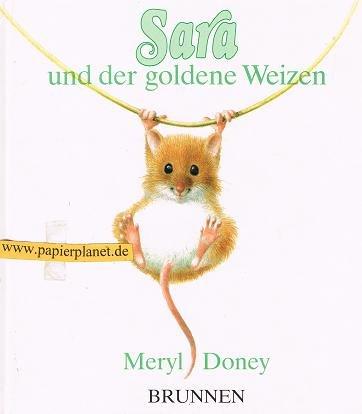 Sara und der goldene Weizen. = Ears and the secret song 3765556491 Meryl Doney. Ill. von William Geldart. [Aus dem Engl. von Eva-Maria Busch]