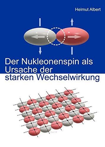 Der Nukleonenspin als Ursache der starken Wechselwirkung: Spin up und Spin down