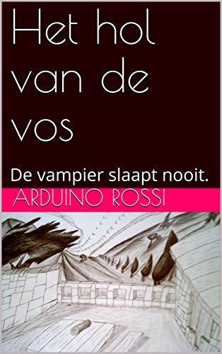 Het hol van de vos: De vampier slaapt nooit. (Nederlands olandese Book 16) (Dutch Edition)