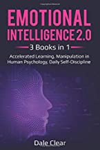 Emotional Intelligence 2.0: 3 Books in 1 - Accelerated Learning, Manipulation in Human Psychology, Daily Self-Discipline