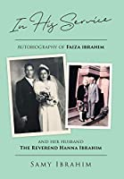 In His Service: Autobiography of Faiza Ibrahim and Her Husband, the Reverend Hanna Ibrahim
