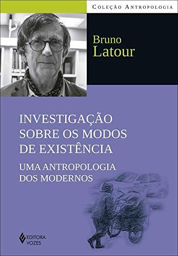 Investigação sobre os modos de existência: Uma antropologia dos modernos
