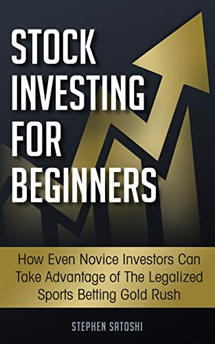 Stock Investing for Beginners: :  How Even Novice Investors Can Take Advantage of The Legalized Sports Betting Gold Rush
