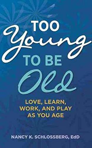 Too Young to Be Old: Love, Learn, Work, and Play as You Age (Retire Smart, Retire Happy Series Book 3)