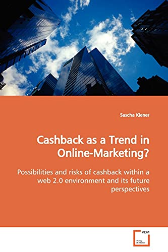 Cashback as a Trend in Online-Marketing?: Possibilities and risks of cashback within a web 2.0 environment and its future perspectives