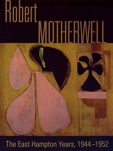 Robert Motherwell. The East Hampton years, 1944-1951. Catalogo della mostra (New York, 9 agosto-13 ottobre 2014). Ediz. illustrata: The East Hampton Years, 1944-1952