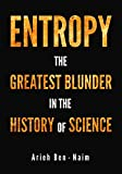 ENTROPY: The Greatest Blunder in the History of Science