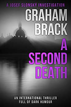 A Second Death: An international thriller full of dark humour (Josef Slonský Investigations Book 5) by [Graham Brack]