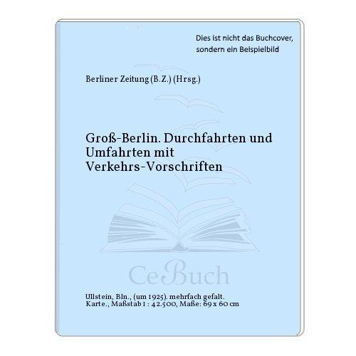 Groß-Berlin. Durchfahrten und Umfahrten mit Verkehrs-Vorschriften