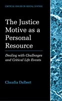 The Justice Motive as a Personal Resource: Dealing with Challenges and Critical Life Events (Critical Issues in Social Justice)