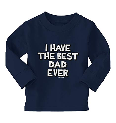 I Have The Best Dad Ever - Daddy Papa Long Sleeve Toddler Cotton Jersey Shirt (Navy Blue, 4T)
