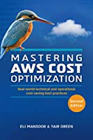 Mastering AWS Cost Optimization: Real-world technical and operational cost-saving best practices, 2nd Edition Front Cover