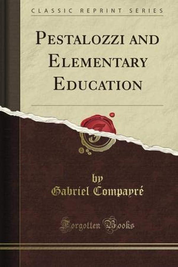 ステージ二ロビーPestalozzi and Elementary Education (Classic Reprint)