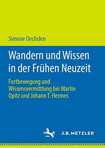 Wandern und Wissen in der Frühen Neuzeit: Fortbewegung und Wissensvermittlung bei Martin Opitz und Johann T. Hermes