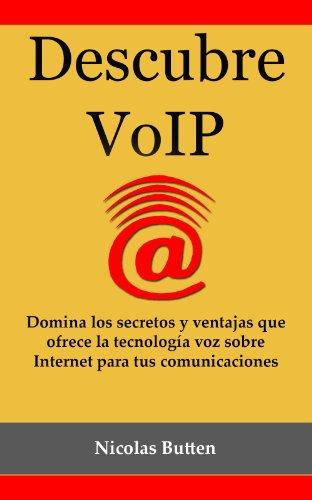 Descubre VoIP: Domina los secretos y ventajas que ofrece la tecnología voz sobre Internet para tus comunicaciones (Spanish Edition)