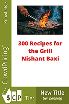 300 recipes for the grill by [NISHANT BAXI]