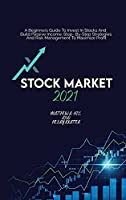 Stock Market 2021: A Beginners Guide To Invest In Stocks And Build Passive Income. Step By Step Strategies And Risk Management To Maximize Profit