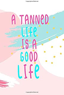 A tanned life is a good life: lined notebook