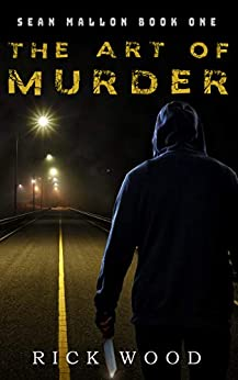 The Art of Murder: A Crime Thriller (Sean Mallon Book 1) by [Rick Wood]