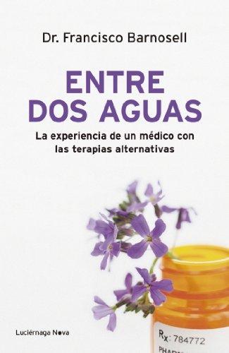 Entre dos aguas: La experiencia de un médico con las terapias alternativas (LUCIÉRNAGA NOVA)