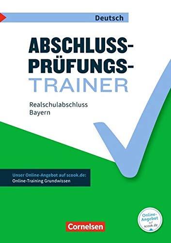 Abschlussprüfungstrainer Deutsch - Bayern: 10. Jahrgangsstufe - Realschulabschluss: Arbeitsheft mit Lösungen und Online-Training Grundwissen