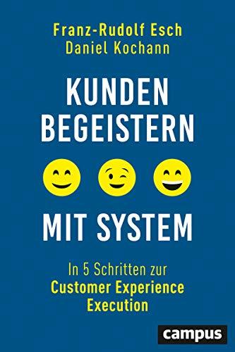 Kunden begeistern mit System: In 5 Schritten zur Customer Experience Execution