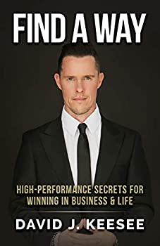 Find A Way   High Performance Secrets for Winning in Business and Life