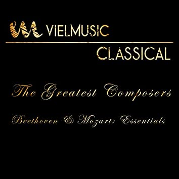 Viel Classical: The Greatest Composers (Beethoven & Mozart - Essentials)