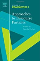 Approaches to Discourse Particles (Studies In Pragmatics)