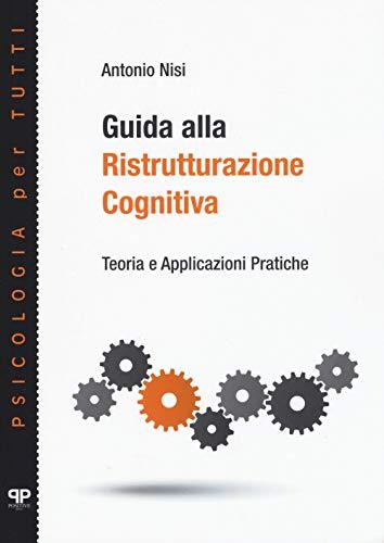 Guida alla ristrutturazione cognitiva. Teoria e applicazioni pratiche