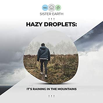 ! ! ! Hazy Droplets: It's Raining in the Mountains ! ! !