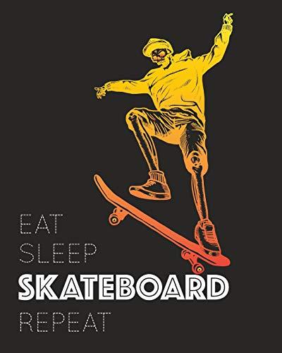 Eat Sleep Skateboard Repeat: - Lined Notebook, Diary, Track, Log & Journal - Gift for Skaters Who love Skateboarding (8