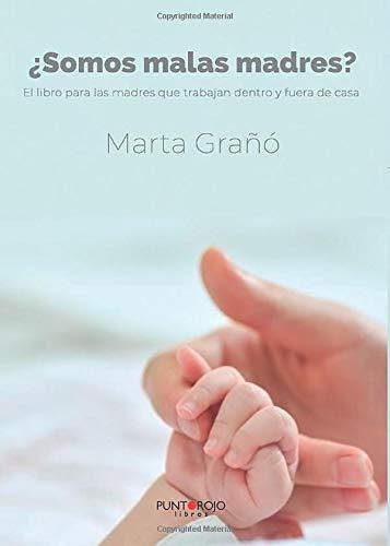 ¿Somos malas madres?: El libro para las madres que trabajan dentro y fuera de casa