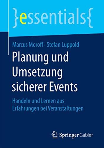 Planung und Umsetzung sicherer Events: Handeln und Lernen aus Erfahrungen bei Veranstaltungen (essentials)